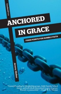 Anchored in Grace - Fixed Points for Humble Faith