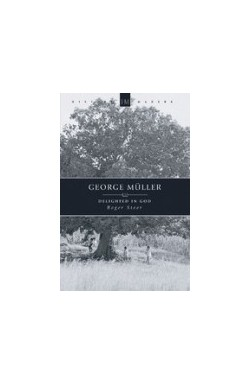 George Muller - Delighted in God
