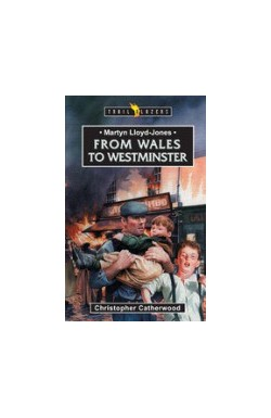 From Wales To Westminster - Martyn Lloyd-Jones