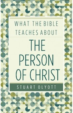 What the Bible Teaches About The Person of Christ