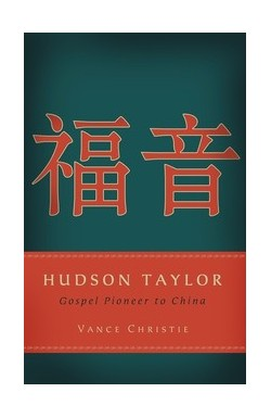 Hudson Taylor - Gospel Pioneer to China