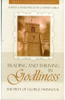 Trading and Thriving in Godliness - The Piety of George Swinnock