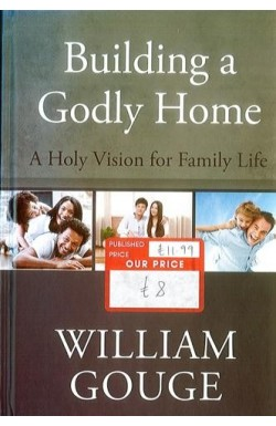 Building a Godly Home - A Holy Vision for Family Life