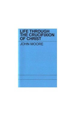 Life Through the Crucifixion of Christ