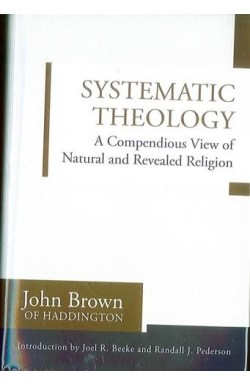 Systematic Theology - A Compendious View of Natural and Revealed Religion