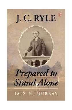 J C Ryle Prepared to Stand Alone