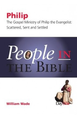 Philip: The Gospel Ministry of Philip the Evangelist - Scattered, Sent and Settled
