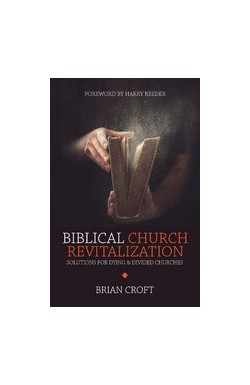 Biblical Church Revitalization - Solutions for Dying and Divided Churches