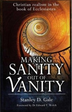 Making Sanity out of Vanity - Christian realism in the book of Ecclesiastes