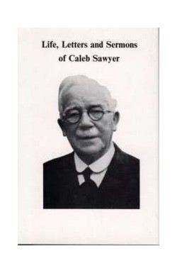 Life, Letters and Sermons of Caleb Sawyer