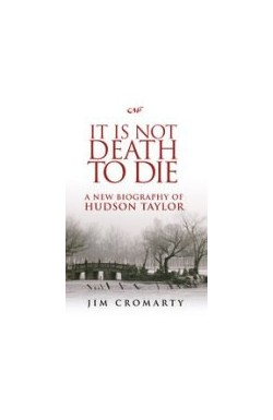 It Is Not Death To Die - Hudson Taylor