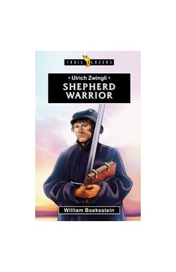 Shepherd Warrior - Ulrich Zwingli