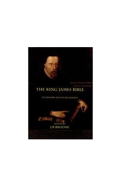 The King James Bible, its History and its excellence.