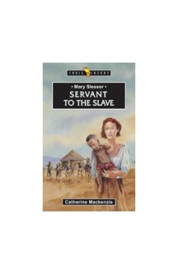 Servant to the Slave - Mary Slessor