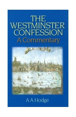 The Westminster Confession - A Commentary