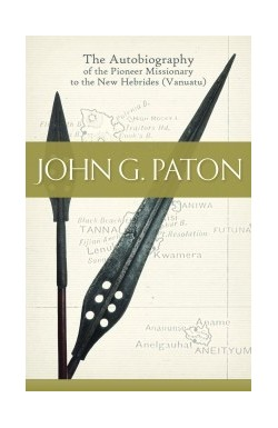 John G Paton: Missionary to the New Hebrides