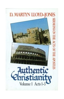 Authentic Christianity Vol 1 (Acts 1-3)