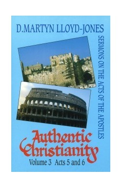 Authentic Christianity Vol 3 (Acts 5 & 6)
