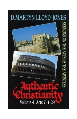 Authentic Christianity Vol 4 (Acts 7:1-29)
