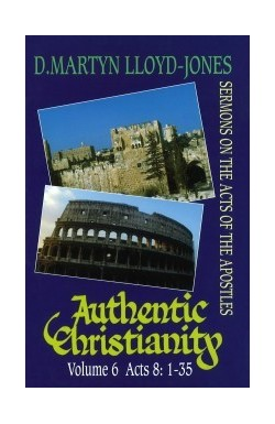 Authentic Christianity Vol 6 (Acts 8:1-35)