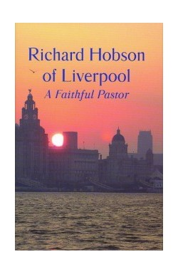 Richard Hobson of Liverpool - A Faithful Pastor