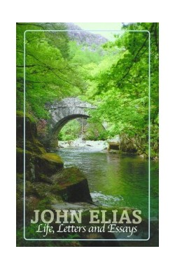 Life, Letters and Essays of John Elias