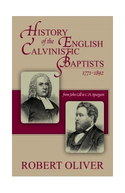 History of the English Calvinistic Baptists 1771 - 1892