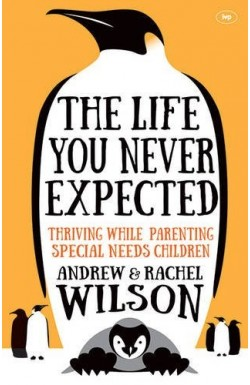 The Life You Never Expected - Thriving While Parenting Special Needs Children