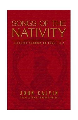 Songs of the Nativity - Sermons on Luke 1 & 2