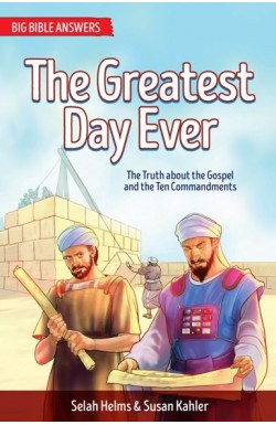 The Greatest Day Ever - The Truth about the Gospel and the Ten Commandments