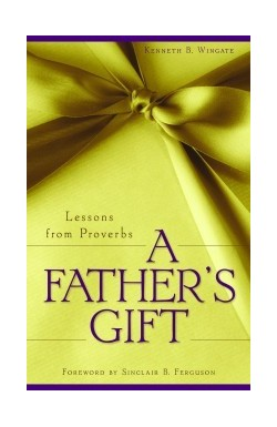 A Father's Gift - Lessons from Proverbs