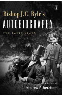 Bishop J C Ryle's Autobiography - The Early Years