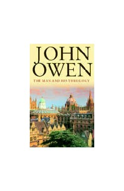 John Owen - The Man and His Theology