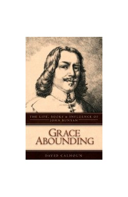 Grace Abounding. The Life, Books and Influence of John Bunyan