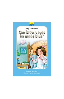 Can Brown Eyes be made Blue? - Amy Carmichael