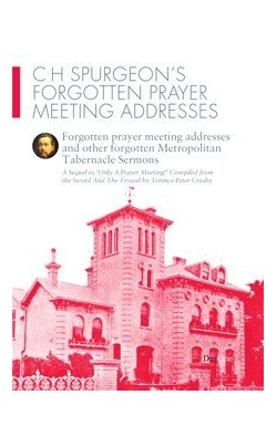 C H Spurgeon's Forgotten Prayer Meeting Addresses
