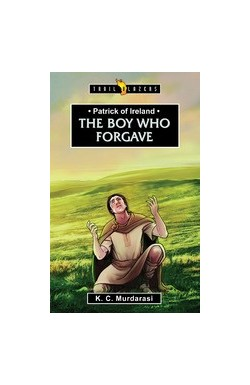 The Boy Who Forgave - Patrick of Ireland