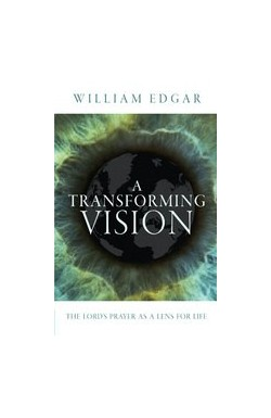A Transforming Vision - The Lord's Prayer as a Lens for Life