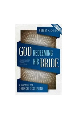 God Redeeming His Bride - A Handbook for Church Discipline