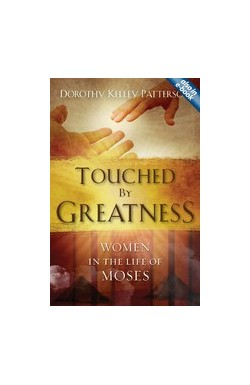 Touched by Greatness - Women in the Life of Moses