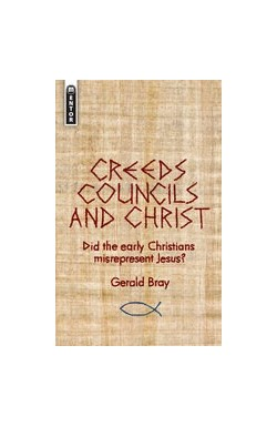 Creeds, Councils and Christ - Did the early Christians misrepresent Jesus?