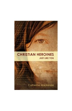 Christian Heroines - just like you