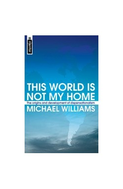 This World is not my Home - The origins and development of dispensationalism