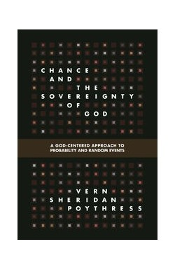 Chance and the Sovereignty of God - A God-Centred Approach to Probability and Random Events