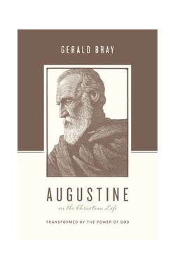 Augustine on the Christian Life - Transformed by the Power of God
