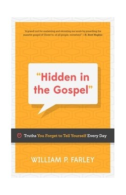 Hidden in the Gospel - Truths You Forget to Tell Yourself Every Day
