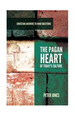 The Pagan Heart of Today's Culture - Christian Answers to Hard Questions