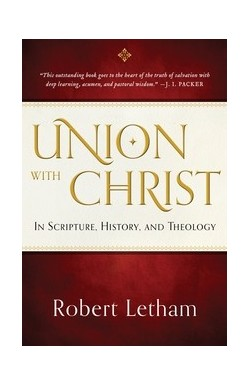 Union with Christ, in Scripture, History and Theology