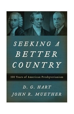 Seeking a Better Country - 300 Years of American Presbyterianism