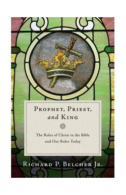Prophet, Priest and King - The Roles of Christ in the Bible and Our Roles Today